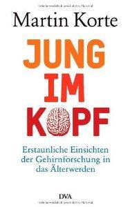 """Exzellenter Buchtip auch für Laien: """"Jung im Kopf"""" von Prof. Dr. Martin Korte"""